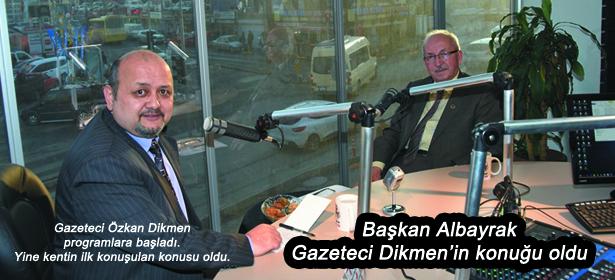 BAŞKAN ALBAYRAK GAZETECİ DİKMEN'İN KONUĞU OLDU