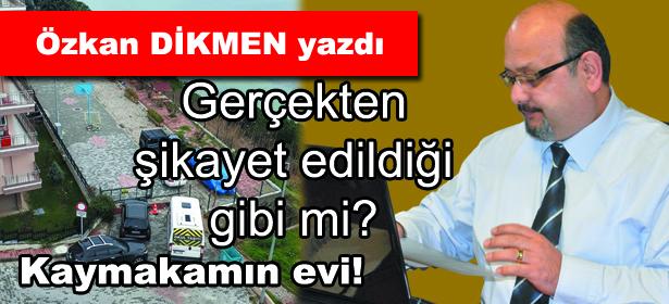 KAYMAKAMIN EVİ!