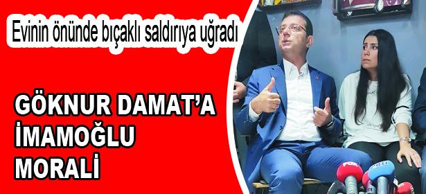 GÖKNUR DAMAT'A İMAMOĞLU MORALİ