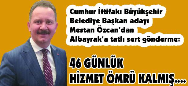 MESTAN ÖZCAN'DAN ALBAYRAK'A GÖNDERME